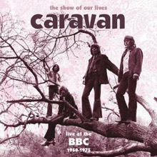The Show Of Our Lives - Caravan At The BBC 1968-1975